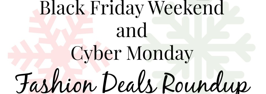 Black Friday Weekend and Cyber Monday Fashion Deals Round-Up